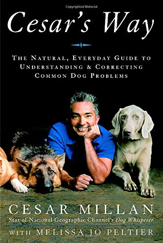 Cesar's Way: The Natural, Everyday Guide to Understanding and Correcting Common Dog Problems, Cesar Millan; Melissa Jo Peltier