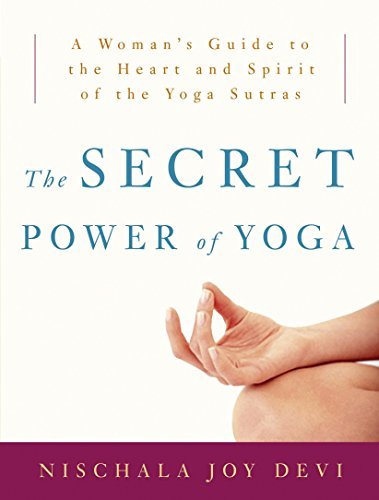 PDF The Secret Power of Yoga A Woman s Guide to the Heart and Spirit of the Yoga Sutras