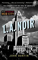 L.A. Noir: The Struggle for the Soul of America's Most Seductive City by John Buntin