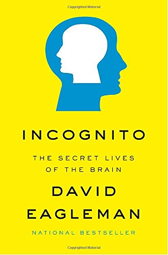 Incognito: The Secret Lives of the Brain, by Eagleman, D.