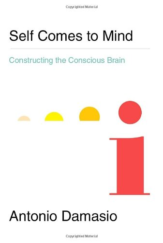 Self Comes to Mind: Constructing the Conscious Brain, by Damasio, A.