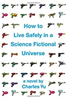 REVIEW: How to Live Safely in a Science Fictional Universe by Charles Yu