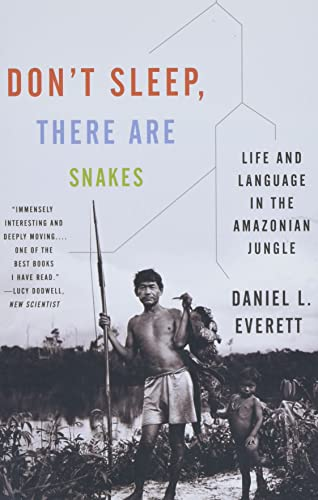 Don't Sleep, There Are Snakes: Life and Language in the Amazonian Jungle (Vintage Departures) - Daniel L. Everett