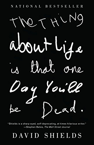 The Thing About Life Is That One Day You'll Be Dead (Vintage), by Shields, D.