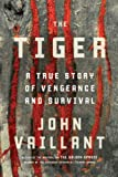 Cover Image of The Tiger: A True Story of Vengeance and Survival by John Vaillant published by Knopf Canada