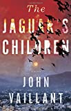 Cover Image of The Jaguar's Children: A novel by John Vaillant published by Knopf Canada