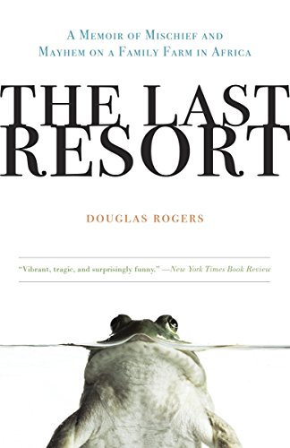 The Last Resort: A Memoir of Mischief and Mayhem on a Family Farm in Africa - Douglas Rogers