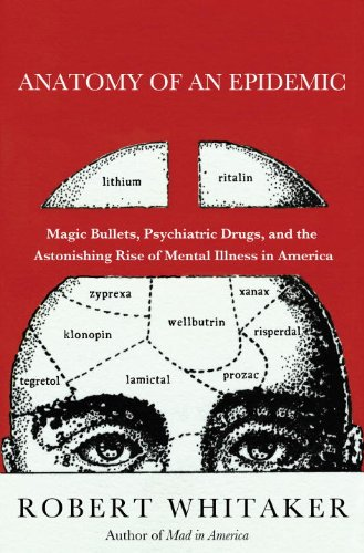 804. Anatomy of an Epidemic: Magic Bullets, Psychiatric Drugs, and the Astonishing Rise of Mental Illness in America