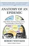Amazon.com: Anatomy of an Epidemic: Magic Bullets, Psychiatric Drugs, and the Astonishing Rise of Mental Illness in America (9780307452429): Robert Whitaker: Books cover