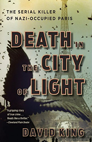 Death in the City of Light: The Serial Killer of Nazi-Occupied Paris, King, David