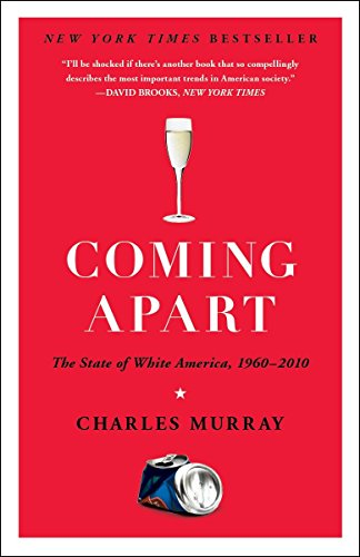 Coming Apart: The State of White America, 1960-2010, by Murray, C.