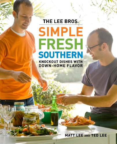 The Lee Bros. Simple Fresh Southern: Knockout Dishes with Down-Home Flavor - Matt Lee and Ted Lee