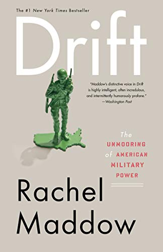 Drift: The Unmooring of American Military Power, Maddow, Rachel