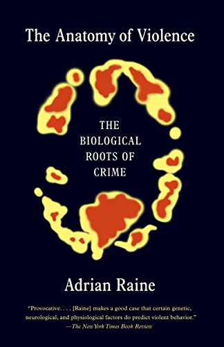 The Anatomy of Violence: The Biological Roots of Crime, by Raine, A.
