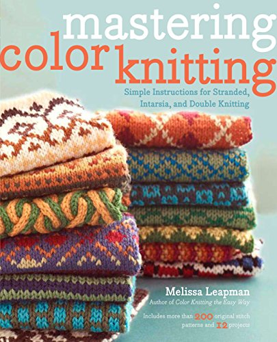 Mastering Color Knitting: Simple Instructions for Stranded, Intarsia, and Double Knitting