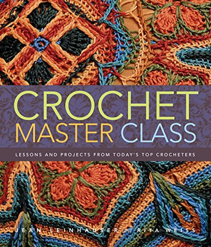 Crochet Master Class: Lessons and Projects from Today's Top Crocheters