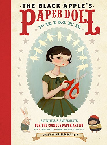 The Black Apple's Paper Doll Primer: Activities and Amusements for the Curious Paper Artist, Martin, Emily