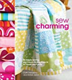 SEW CHARMING : 40 Simple Sewing and Hand-Printing Projects for Home and Family