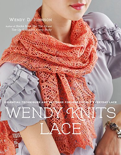 Wendy Knits Lace: Essential Techniques and Patterns for Irresistible Everyday Lace