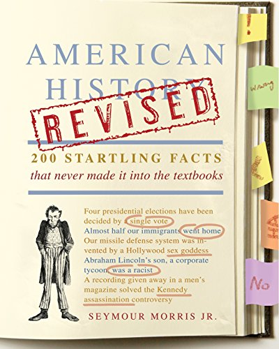 American History Revised: 200 Startling Facts That Never Made It into the Textbooks, Morris Jr., Seymour