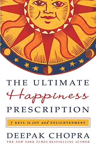 The Ultimate Happiness Prescription: 7 Keys to Joy and Enlightenment, Chopra, Deepak