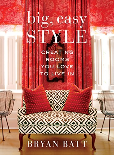 Big, Easy Style: Creating Rooms You Love to Live In - Bryan Batt, Katy DanosKerri McCaffety