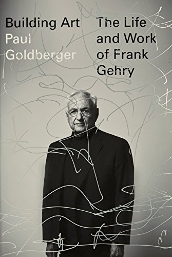 Building Art: The Life and Work of Frank Gehry - Paul Goldberger