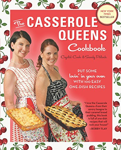 The Casserole Queens Cookbook: Put Some Lovin' in Your Oven with 100 Easy One-Dish Recipes - Crystal Cook, Sandy Pollock