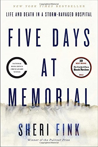 Five Days at Memorial: Life and Death in a Storm-Ravaged Hospital (Ala Notable Books for Adults) - Sheri Fink
