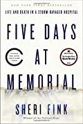 Five days at Memorial :life and death in a storm-ravaged hospital