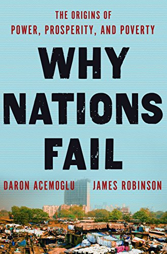 Why nations fail : the origins of power, prosperity, and poverty / Daron Acemoglu and James A. Robinson.