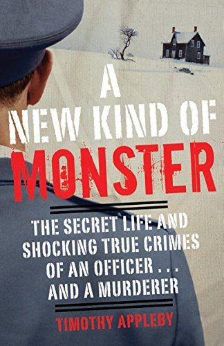 A New Kind of Monster: The Secret Life and Shocking True Crimes of an Officer . . . and a Murderer - Timothy Appleby