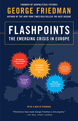 Flashpoints: The Emerging Crisis in Europe - George Friedman