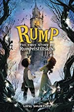 Rump: The True Story of Rumplstiltskin by Liesl Shurtliff