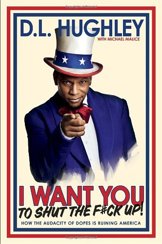 I Want You to Shut the F#ck Up: How the Audacity of Dopes Is Ruining America, Hughley, D.L.; Malice, Michael
