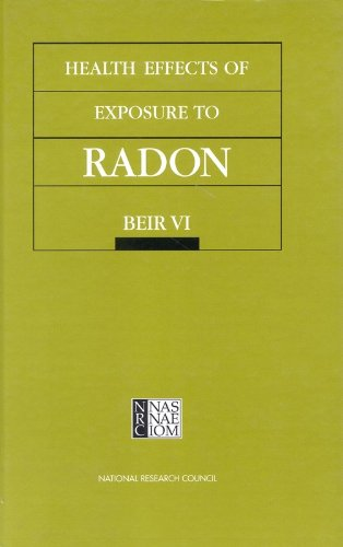 Health Effects of Exposure to Radon: BEIR VI (Beir, 6), National Research Council; Division on Earth and Life Studies; Commission on Life Sciences; Committee on Health Risks of Exposure to Radon (BEIR VI)