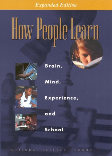 How People Learn: Brain, Mind, Experience, and School: Expanded Edition, Committee on Developments in the Science of Learning withadditional material from the Committee on Learning Research andEducational Practice; National Research Council; Division of Behavioral and Social Sciences and Education; Board on Behavioral, Co