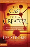 The Case for a Creator: A Journalist Investigates Scientific Evidence That Points Toward God - book cover picture