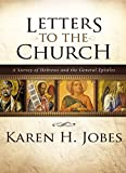 Letters to the Church: A Survey of Hebrews and the General Epistles book cover