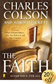 The Faith: Given Once, For All What Christians Believe, Why They Believe It, and Why It Matters