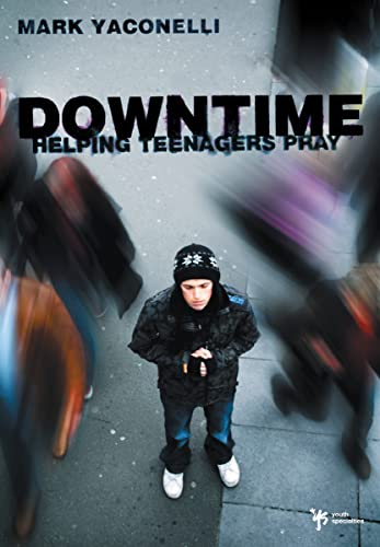 Downtime: Helping Teenagers Pray