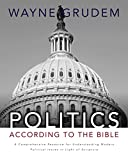 Politics—According to the Bible: A Comprehensive Resource for Understanding Modern Political Issues book cover