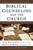 Biblical Counseling and the Church: God's Care Through God's People (Biblical Counseling Coalition), Kellemen, Bob