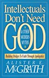 Intellectuals Don't Need God and Other Modern Myths - book cover picture
