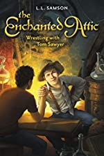 The Enchanted Attic: Wrestling with Tom Sawyer by L.L. Samson