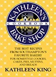Kathleen's Bake Shop Cookbook : The Best Recipes from Southhampton's Favorite Bakery for Homestyle Cookies, Cakes, Pies, Muffins, and Breads - book cover picture