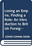 Losing an Empire, Finding a Role: An Introduction to British Foreign Policy Since 1945