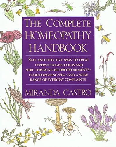 The Complete Homeopathy Handbook: Safe and Effective Ways to Treat Fevers, Coughs, Colds and Sore Throats, Childhood Ailments, Food Poisoning, Flu, and a Wide Range of Everyday Complaints, Castro, Miranda