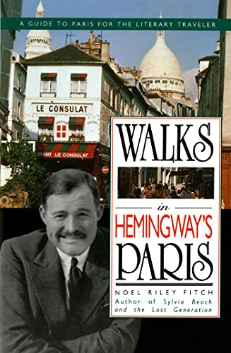 Walks in Hemingway's Paris : A Guide to Paris for the Literary Traveler