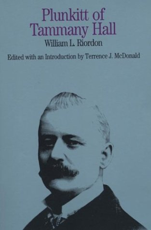 Plunkitt of Tammany Hall: A Series of Very Plain Talks on Very Practical Politics (The Bedford Series in History and Culture), Riordon, William L.